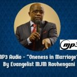 "MP3 Audio – ""Oneness in Marriage"" presentation by Evangelist MJM Ravhengani"