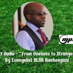 "MP3 Audio – ""From Oneness to Strangers"" presentation by Evangelist MJM Ravhengani"