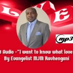 "MP3 Audio – ""I want to know what love is"" presentation by Evangelist MJM Ravhengani"